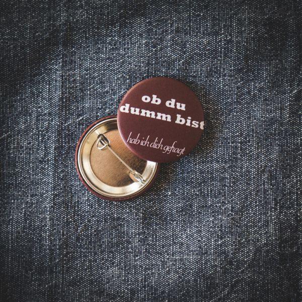 """Button """"OB DU DUMM BIST HAB ICH DICH GEFRAGT"""""""