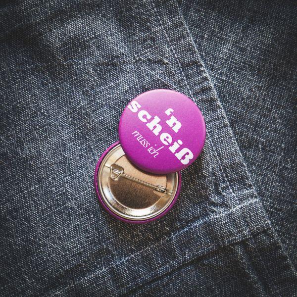 """Button """"N SCHEIß MUSS ICH"""" (pink)"""