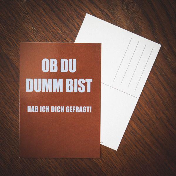 "Postkarte ""OB DU DUMM BIST hab ich dich gefragt"""