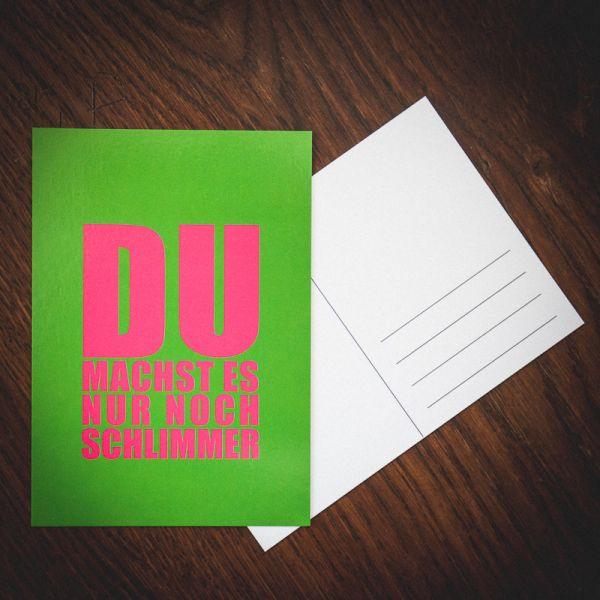 """Postkarte """"DU MACHST ES NUR NOCH SCHLIMMER"""""""