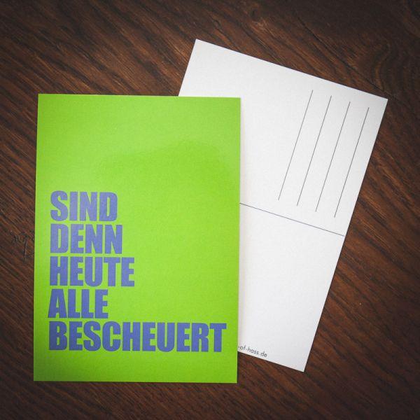 """Postkarte """"SIND DENN HEUTE ALLE BESCHEUERT"""""""