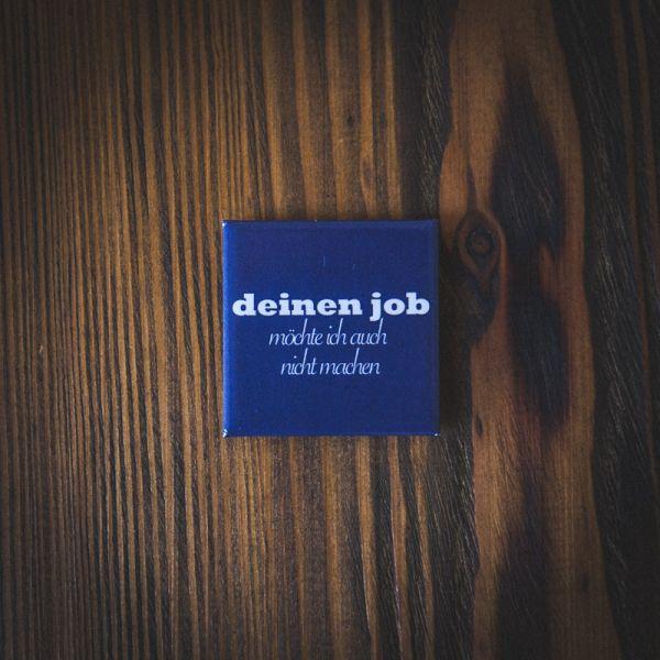 """Magnet """"DEINEN JOB MÖCHTE ICH AUCH NICHT MACHEN"""" (blau)"""